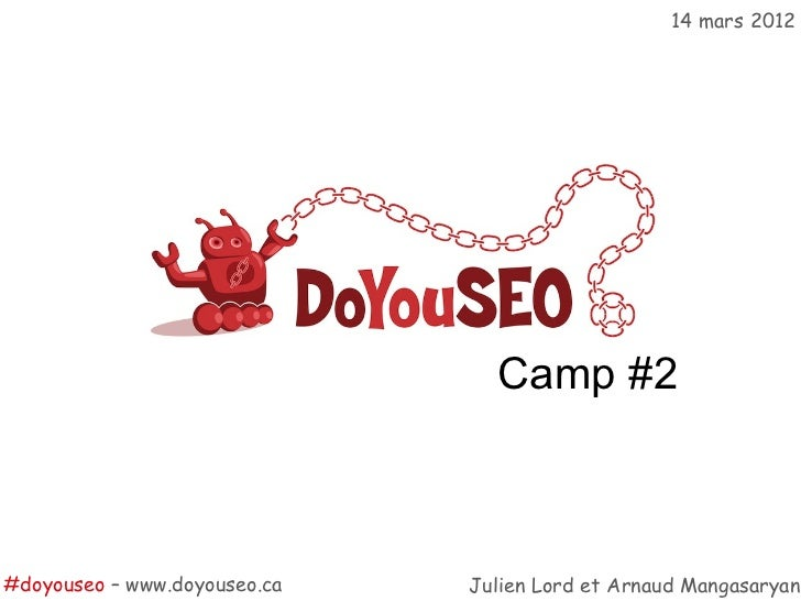 14 mars 2012                                Camp #2#doyouseo – www.doyouseo.ca   Julien Lord et Arnaud Mangasaryan