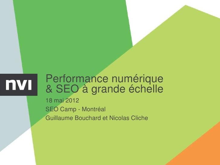 Performance numérique& SEO à grande échelle18 mai 2012SEO Camp - MontréalGuillaume Bouchard et Nicolas Cliche
