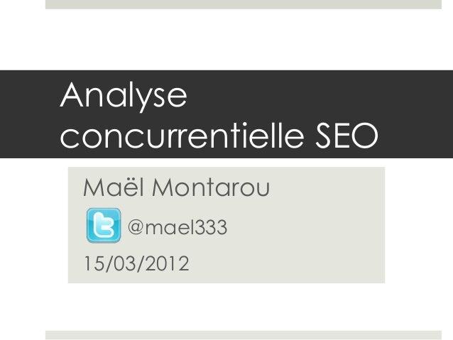 Analyseconcurrentielle SEO Maël Montarou     @mael333 15/03/2012