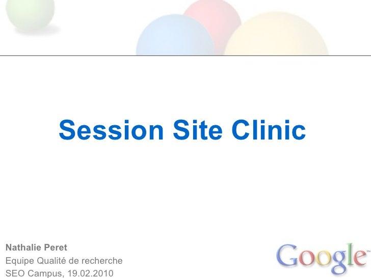 Session Site Clinic    Nathalie Peret Equipe Qualité de recherche SEO Campus, 19.02.2010