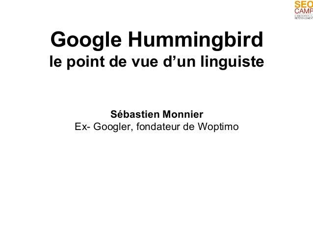 Google Hummingbird  le point de vue d'un linguiste  Sébastien Monnier  Ex- Googler, fondateur de Woptimo