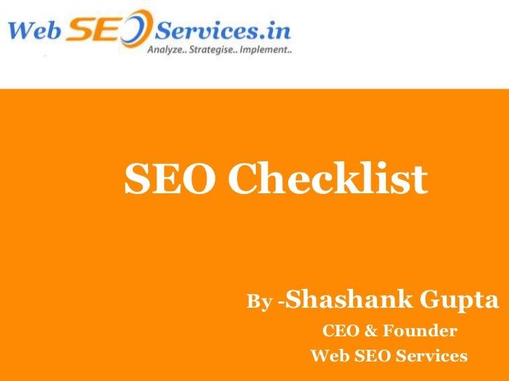 SEO Checklist     By -Shashank   Gupta          CEO & Founder         Web SEO Services