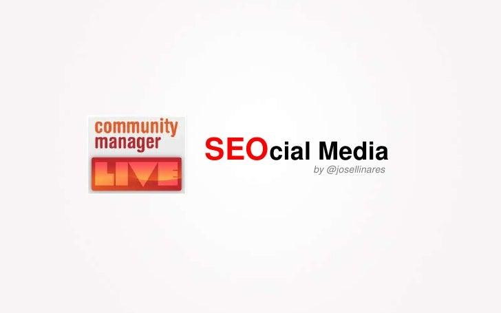 SEOcial Media<br />by @josellinares<br />