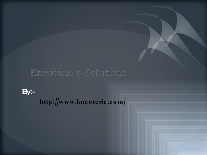 By:-  http://www.kneoteric.com/