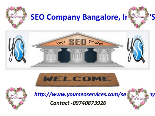 SEO Company Bangalore, India - YShttp://www.yourseoservices.com/seo_companyContact -09740873926Your Services