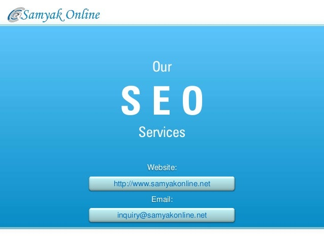 Our SEO      Services         Website:http://www.samyakonline.net          Email:inquiry@samyakonline.net