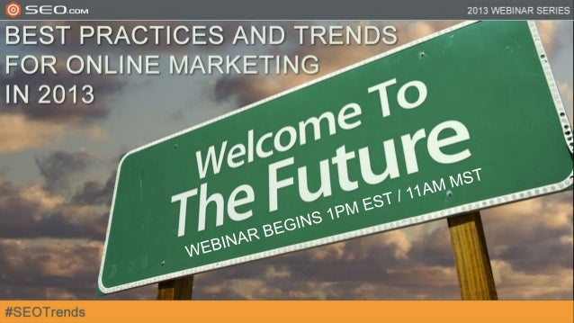 Best Practices and Trends for Online Marketing in 2013 - SEO.com Webinar