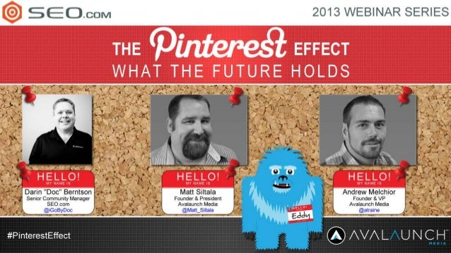 The Pinterest Effect: What The Future Holds - SEO.com Webinar Jan 23, 2013