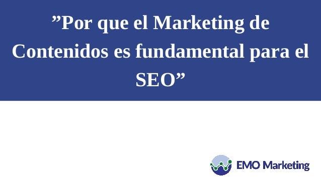 """""""Por que el Marketing de Contenidos es fundamental para el SEO"""""""