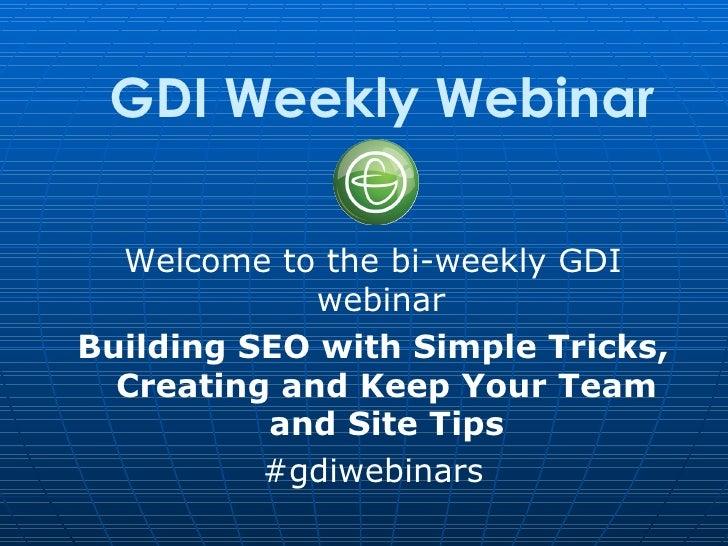 GDI Weekly Webinar  Welcome to the bi-weekly GDI             webinarBuilding SEO with Simple Tricks,  Creating and Keep Yo...