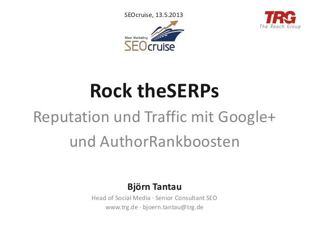 Rock theSERPsReputation und Traffic mit Google+und AuthorRankboostenBjörn TantauHead of Social Media · Senior Consultant S...