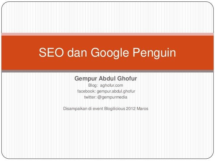 SEO dan Google Penguin        Gempur Abdul Ghofur               Blog: aghofur.com          facebook: gempur.abdul.ghofur  ...