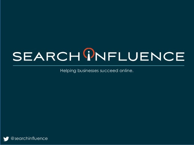 Helping businesses succeed online.  @searchinfluence  Fairway Group in Partnership with Search Influence 2013