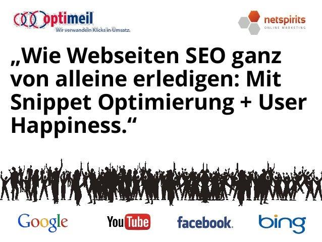 """""""Wie Webseiten SEO ganz von alleine erledigen: Mit Snippet Optimierung + User Happiness."""""""