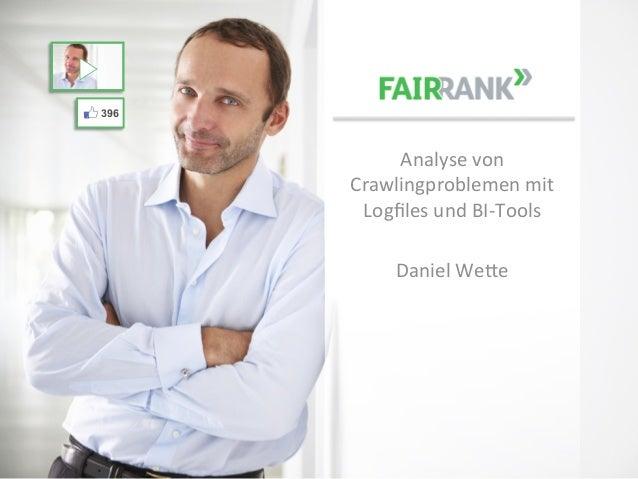 Gefällt mir  396  Analyse  von   Crawlingproblemen  mit   Logfiles  und  BI-‐Tools      Daniel  We>e  ...