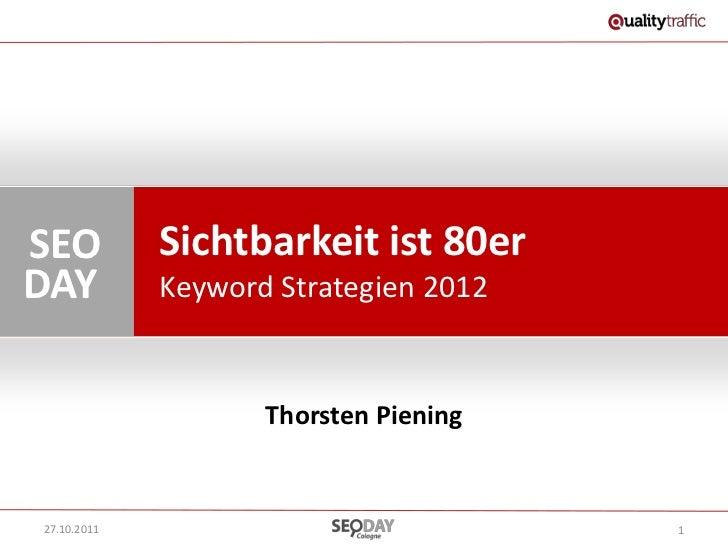 SEO          Sichtbarkeit ist 80erDAY          Keyword Strategien 2012                    Thorsten Piening27.10.2011      ...