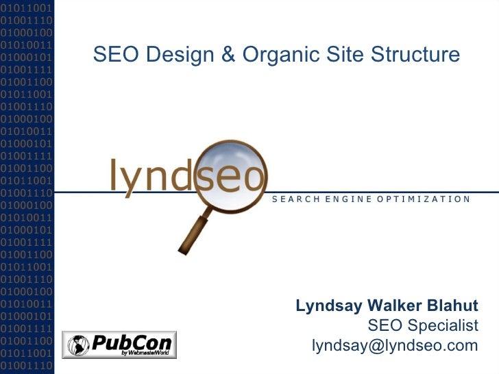 SEO Design & Organic Site Structure Lyndsay Walker Blahut SEO Specialist [email_address]