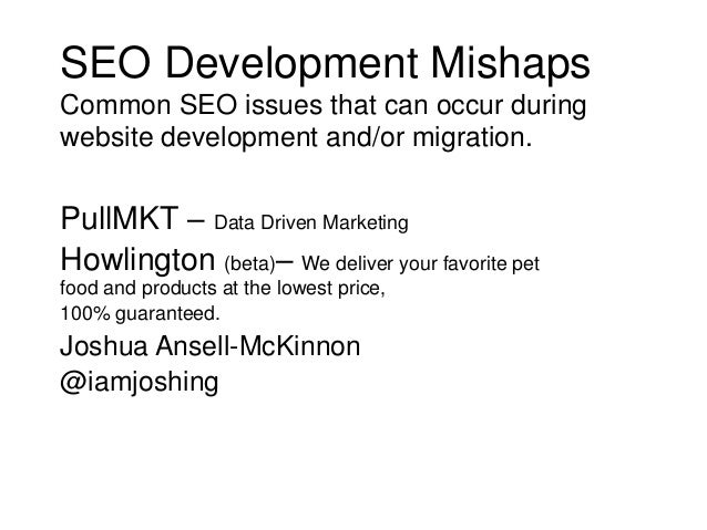 SEO Development Mishaps Common SEO issues that can occur during website development and/or migration.  PullMKT – Data Driv...