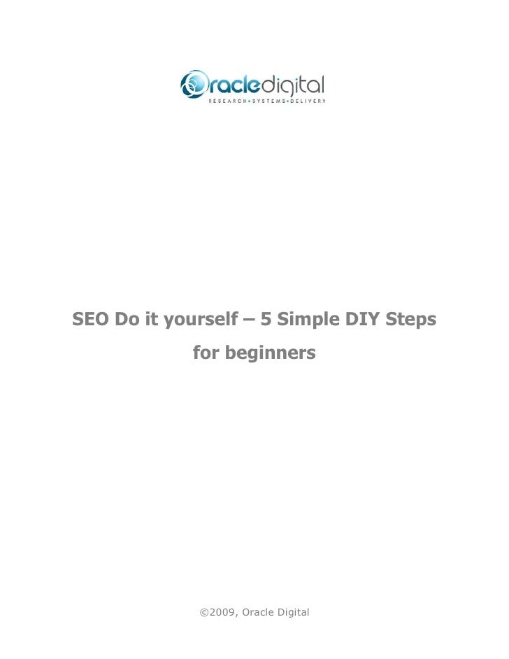 SEO Do it yourself – 5 Simple DIY Steps            for beginners             ©2009, Oracle Digital