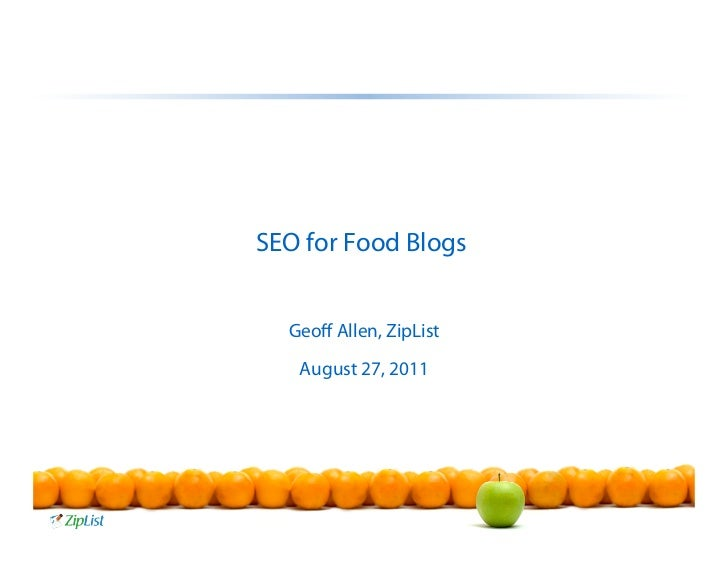 SEO for Food Blogs  Geoff Allen, ZipList   August 27, 2011