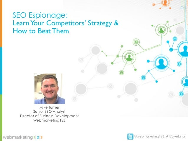 SEO Espionage:Learn Your Competitors Strategy &How to Beat Them              Mike Turner         Senior SEO Analyst  Direc...