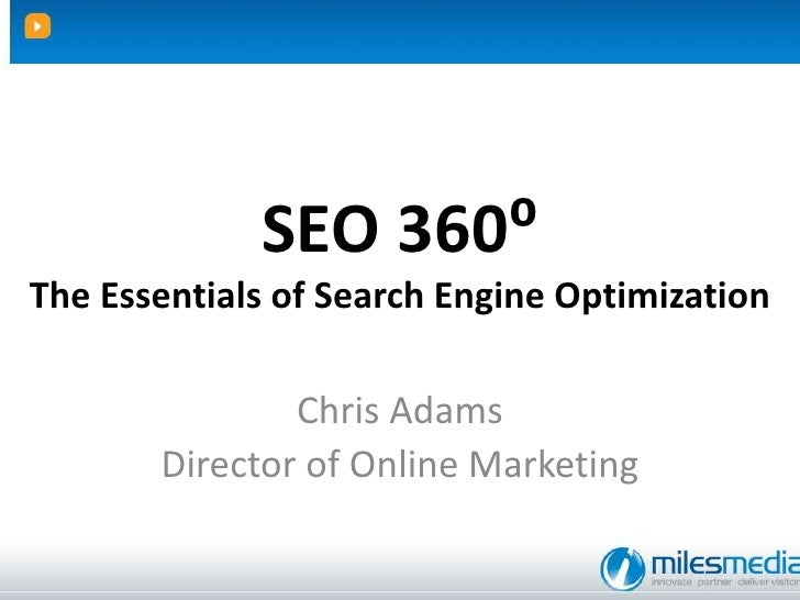 SEO 360⁰The Essentials of Search Engine Optimization<br />Chris Adams<br />Director of Online Marketing<br />