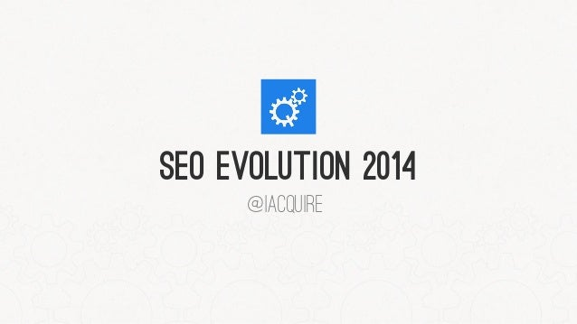 The Evolution of SEO - 2014 and Beyond