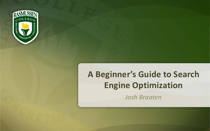 A Beginner's Guide to Search    Engine Optimization         Josh Braaten