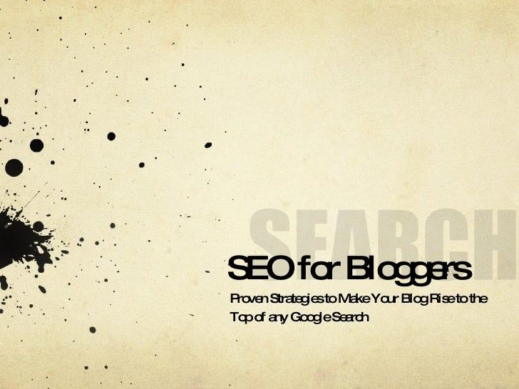 SEO for Bloggers Proven Strategies to Make Your Blog Rise to the Top of any Google Search