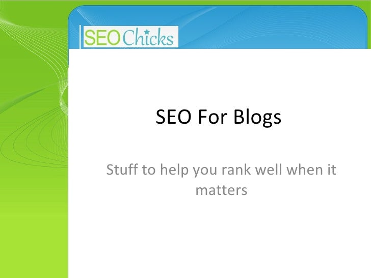 SEO For Blogs Stuff to help you rank well when it matters