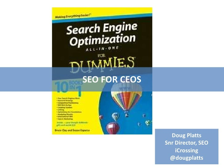 SEO FOR CEOS                 Doug Platts               Snr Director, SEO                   iCrossing                 @doug...