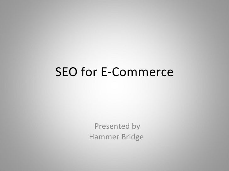 SEO for E-Commerce Presented by Hammer Bridge
