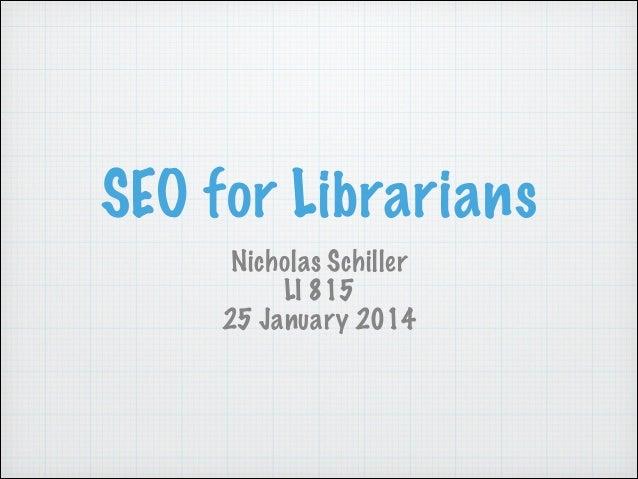 SEO for Librarians Nicholas Schiller LI 815 25 January 2014