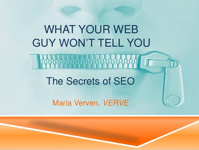 WHAT YOUR WEB GUY WON'T TELL YOU  The Secrets of SEO Maria Verven, VERVE