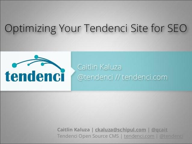 Optimizing Your Tendenci Site for SEO Caitlin Kaluza @tendenci // tendenci.com  Caitlin Kaluza | ckaluza@schipul.com | @qc...