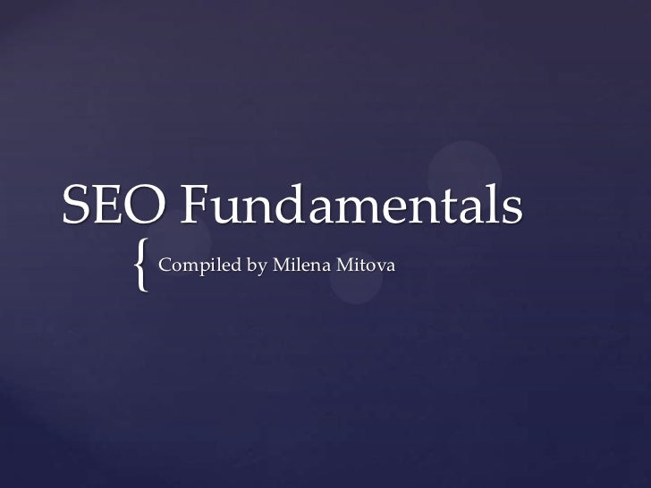 SEO Fundamentals  {   Compiled by Milena Mitova