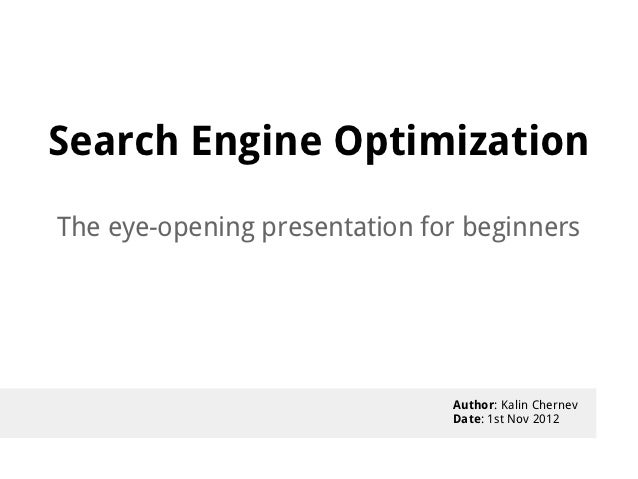 Search Engine OptimizationThe eye-opening presentation for beginners                               Author: Kalin Chernev  ...