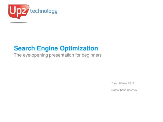 Search Engine OptimizationThe eye-opening presentation for beginners                                             Date: 1st...