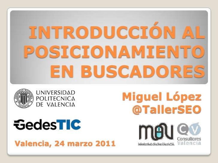 INTRODUCCIÓN AL POSICIONAMIENTO   EN BUSCADORES                          Miguel López                           @TallerSEO...