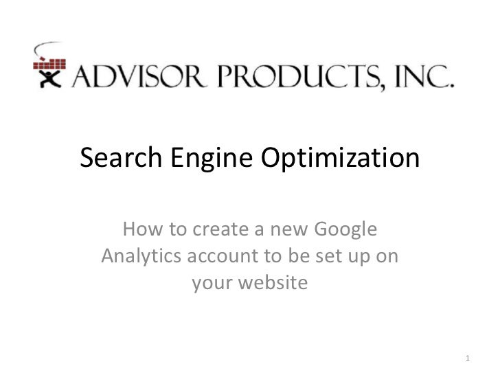 Search Engine Optimization   How to create a new Google Analytics account to be set up on           your website          ...