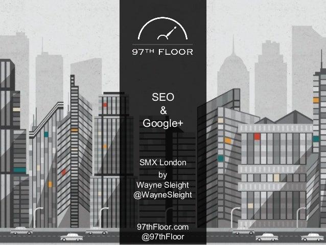 Seo & Google+ | SMX London | Wayne Sleight | 97th floor