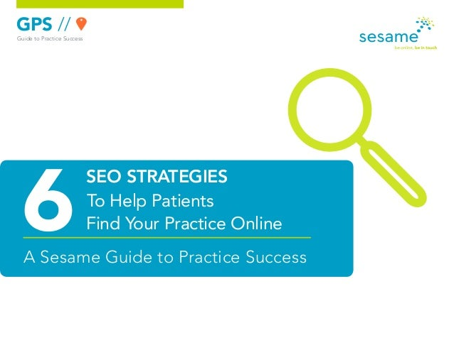 GPS // Guide to Practice Success  SEO STRATEGIES To Help Patients Find Your Practice Online A Sesame Guide to Practice Suc...