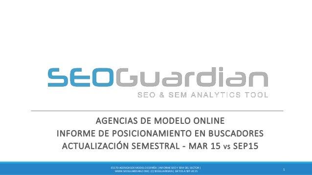 AGENCIAS DE MODELO ONLINE INFORME DE POSICIONAMIENTO EN BUSCADORES ACTUALIZACIÓN SEMESTRAL - MAR 15 VS SEP15 1 ES170-AGENC...