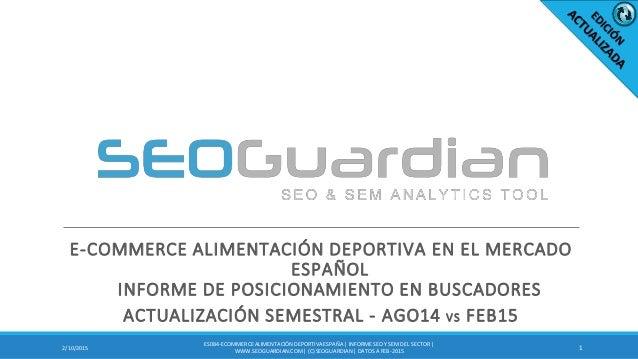 E-COMMERCE ALIMENTACIÓN DEPORTIVA EN EL MERCADO ESPAÑOL INFORME DE POSICIONAMIENTO EN BUSCADORES ACTUALIZACIÓN SEMESTRAL -...