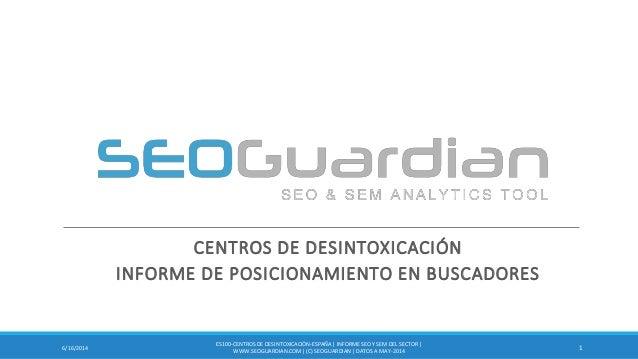 CENTROS DE DESINTOXICACIÓN INFORME DE POSICIONAMIENTO EN BUSCADORES 16/16/2014 ES100-CENTROSDE DESINTOXICACIÓN-ESPAÑA| INF...