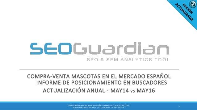 COMPRA-VENTA MASCOTAS EN EL MERCADO ESPAÑOL INFORME DE POSICIONAMIENTO EN BUSCADORES ACTUALIZACIÓN ANUAL - MAY14 VS MAY16 ...