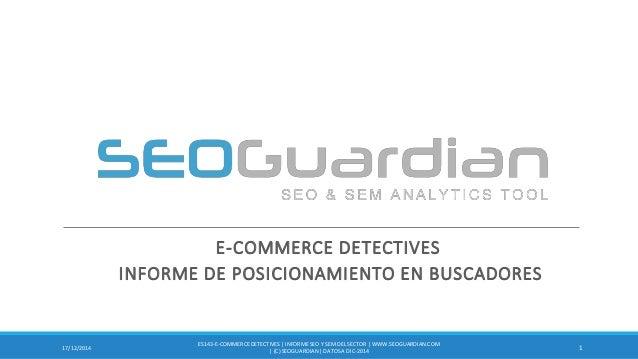 E-COMMERCE DETECTIVES INFORME DE POSICIONAMIENTO EN BUSCADORES 117/12/2014 ES143-E-COMMERCEDETECTIVES| INFORMESEO Y SEM DE...