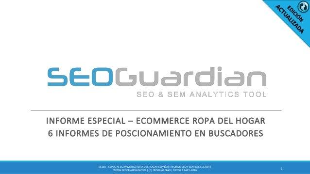 INFORME ESPECIAL – ECOMMERCE ROPA DEL HOGAR 6 INFORMES DE POSCIONAMIENTO EN BUSCADORES 1 ES169 – ESPECIAL ECOMMERCE ROPA D...