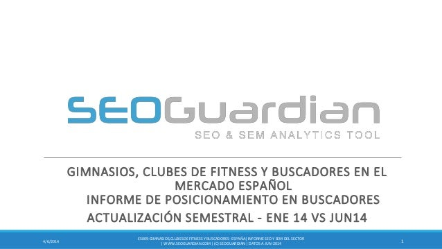 GIMNASIOS, CLUBES DE FITNESS Y BUSCADORES EN EL MERCADO ESPAÑOL INFORME DE POSICIONAMIENTO EN BUSCADORES ACTUALIZACIÓN SEM...