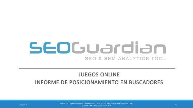 JUEGOS ONLINE INFORME DE POSICIONAMIENTO EN BUSCADORES 117/9/2014 ES160-JUEGOSONLINEESPAÑA  INFORME SEO Y SEM DEL SECTOR  ...